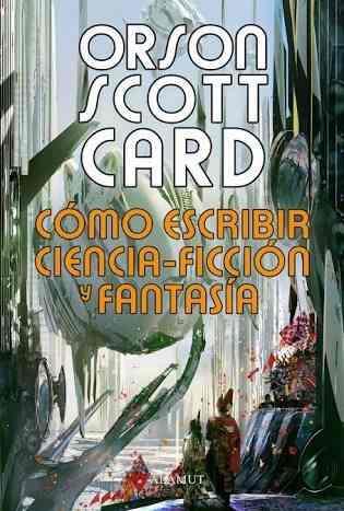 Cómo escribir ciencia ficción y fantasía. orson scott
