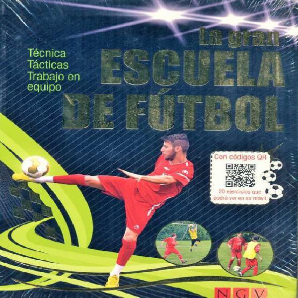 La gran escuela de fútbol - técnica, tácticas y trabajo